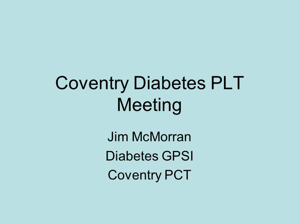 Coventry Diabetes PLT Meeting Jim McMorran Diabetes GPSI Coventry PCT