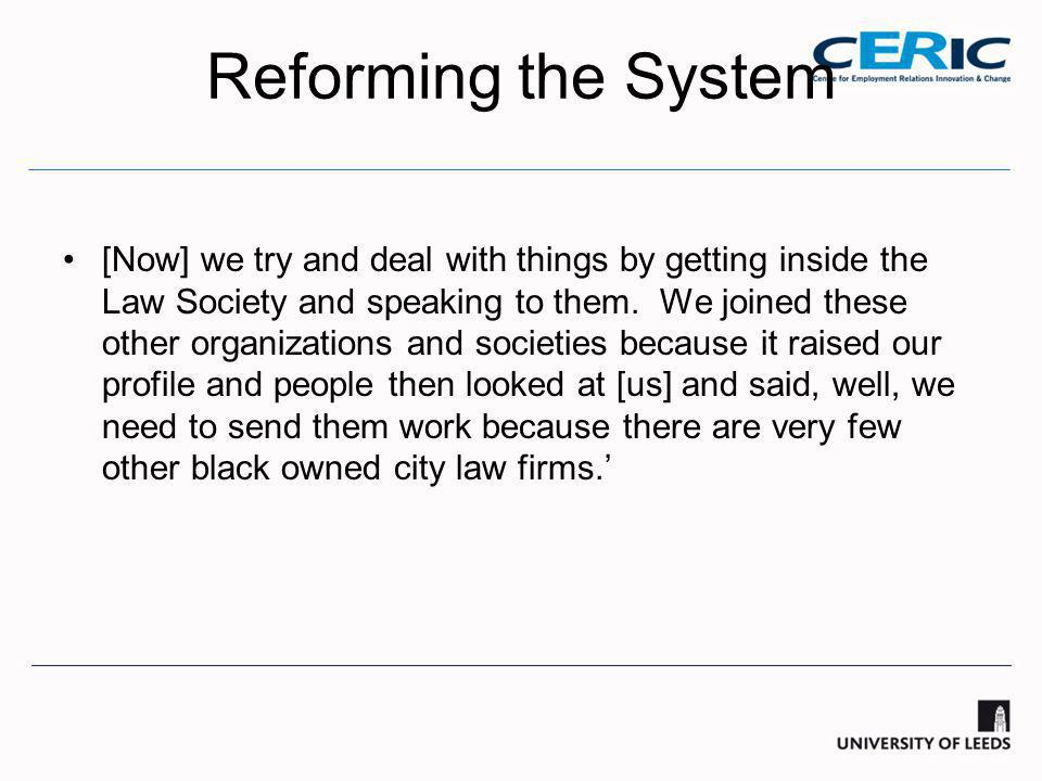 Reforming the System [Now] we try and deal with things by getting inside the Law Society and speaking to them.