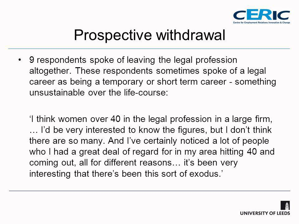 Prospective withdrawal 9 respondents spoke of leaving the legal profession altogether.