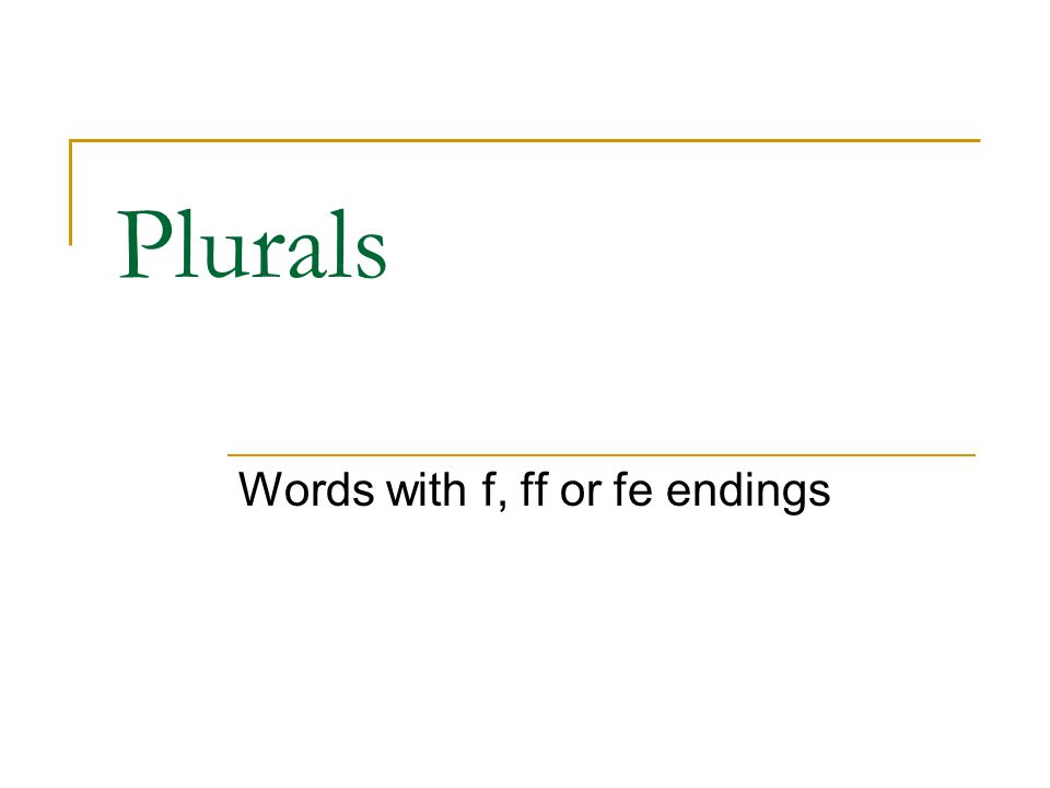 Plurals Words with f, ff or fe endings