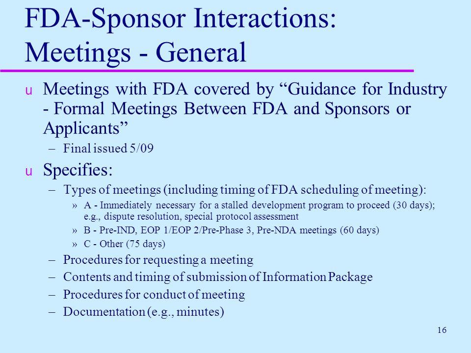 """16 FDA-Sponsor Interactions: Meetings - General u Meetings with FDA covered by """"Guidance for Industry - Formal Meetings Between FDA and Sponsors or Ap"""