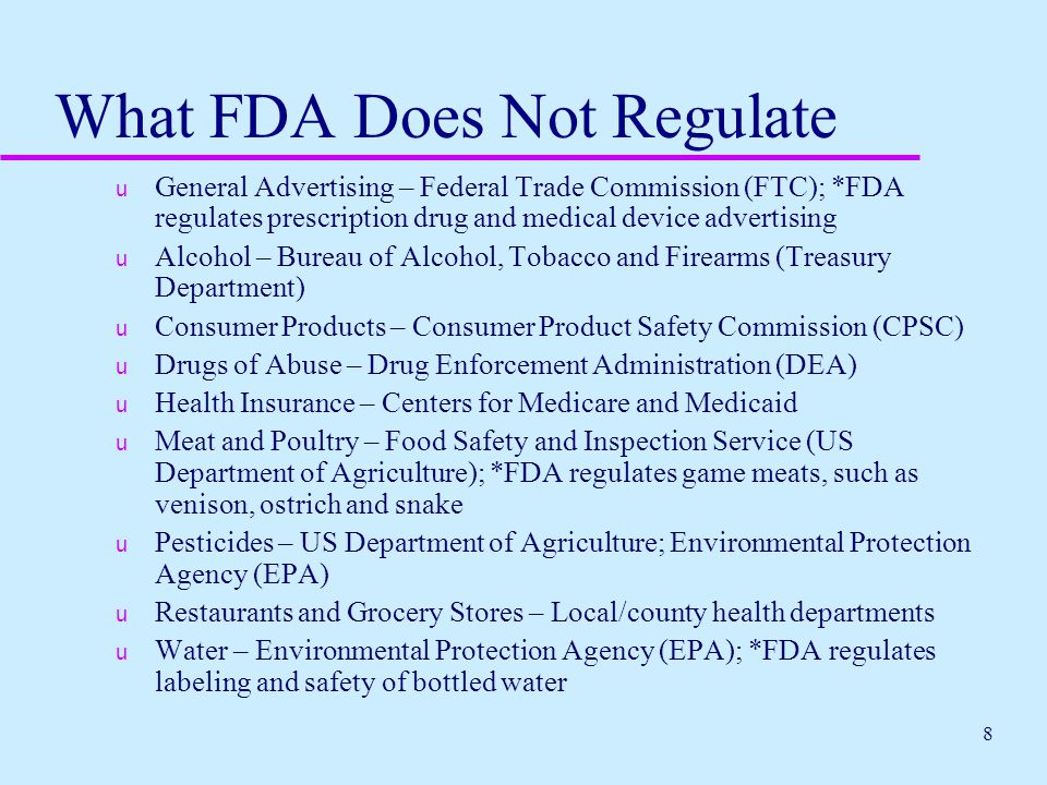 8 What FDA Does Not Regulate u General Advertising – Federal Trade Commission (FTC); *FDA regulates prescription drug and medical device advertising u