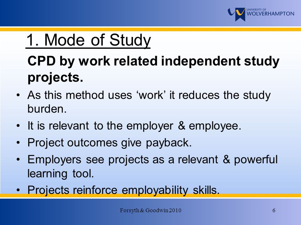 Forsyth & Goodwin 20106 1. Mode of Study CPD by work related independent study projects.