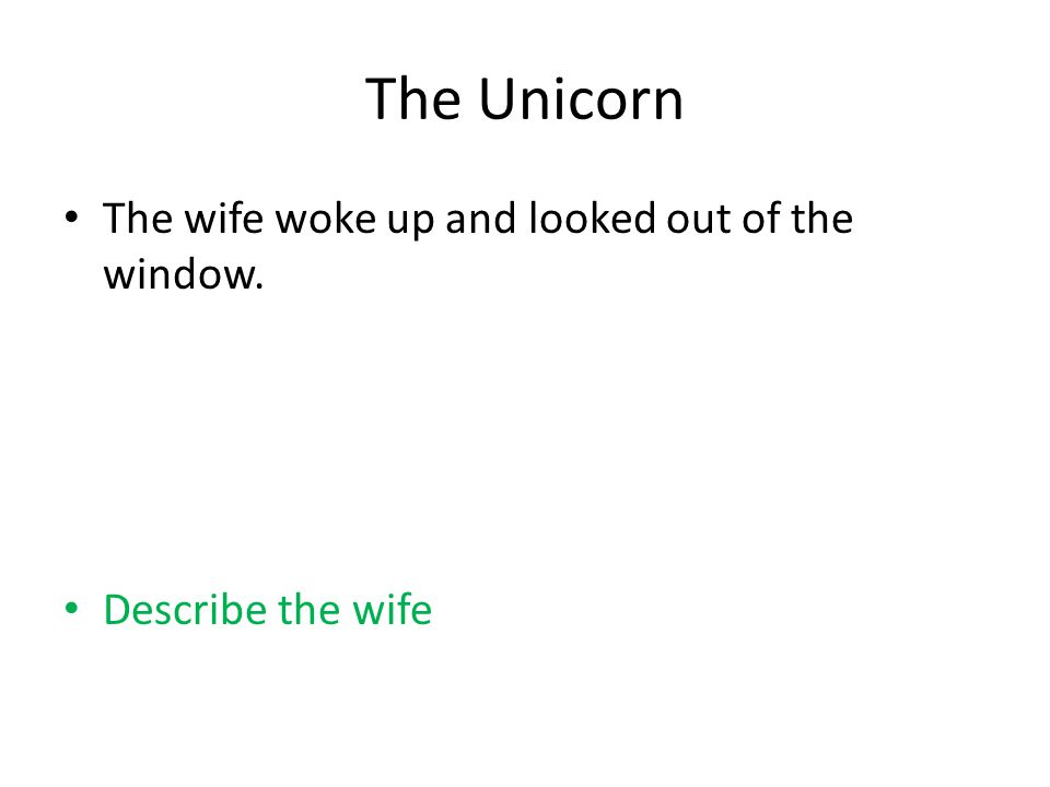 The Unicorn The wife woke up and looked out of the window. Describe the wife