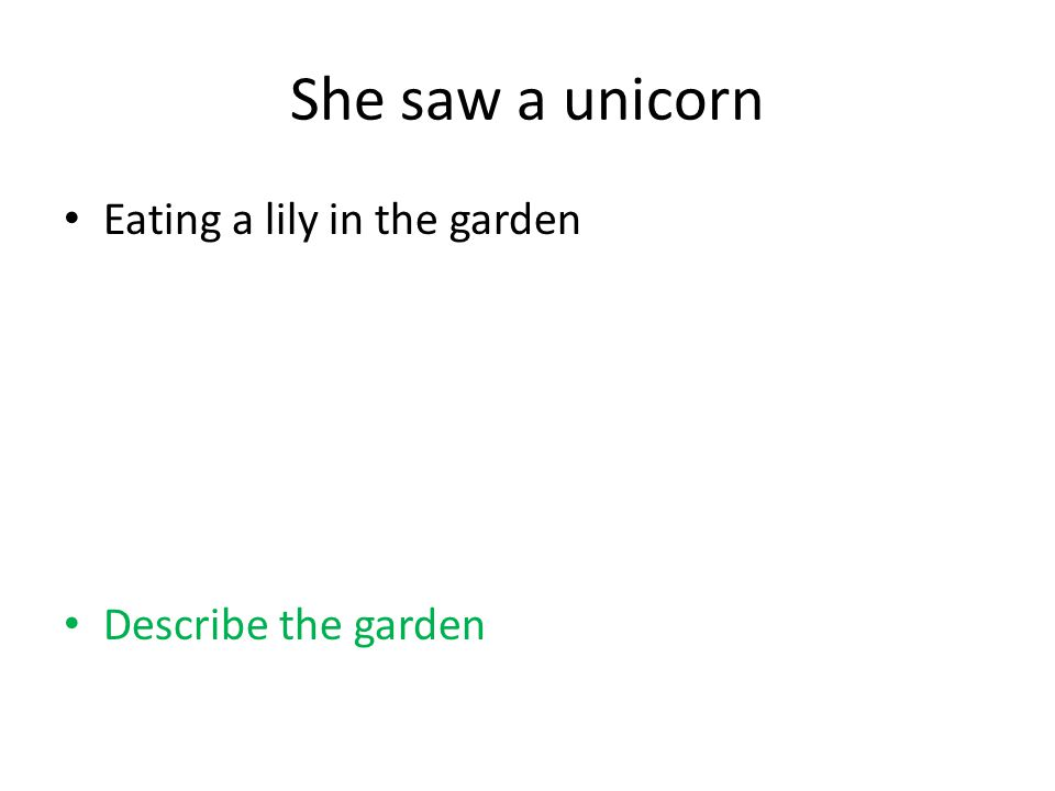 She saw a unicorn Eating a lily in the garden Describe the garden