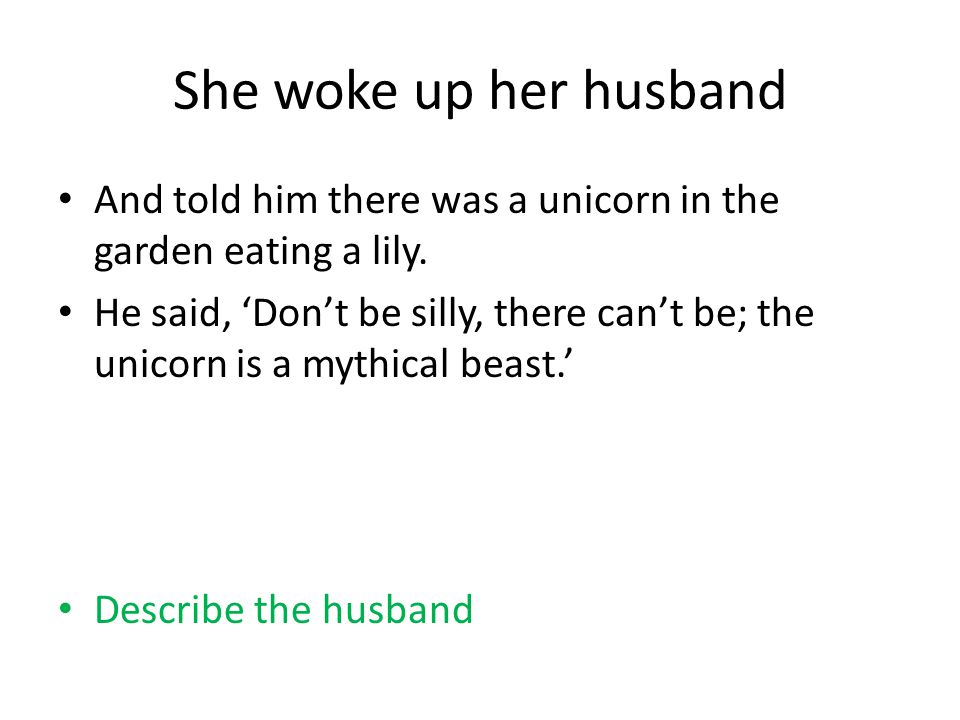 She woke up her husband And told him there was a unicorn in the garden eating a lily.