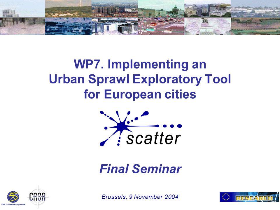 WP7. Implementing an Urban Sprawl Exploratory Tool for European cities Final Seminar Brussels, 9 November 2004