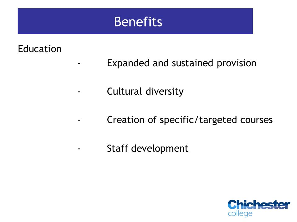 Education -Expanded and sustained provision -Cultural diversity -Creation of specific/targeted courses -Staff development Benefits