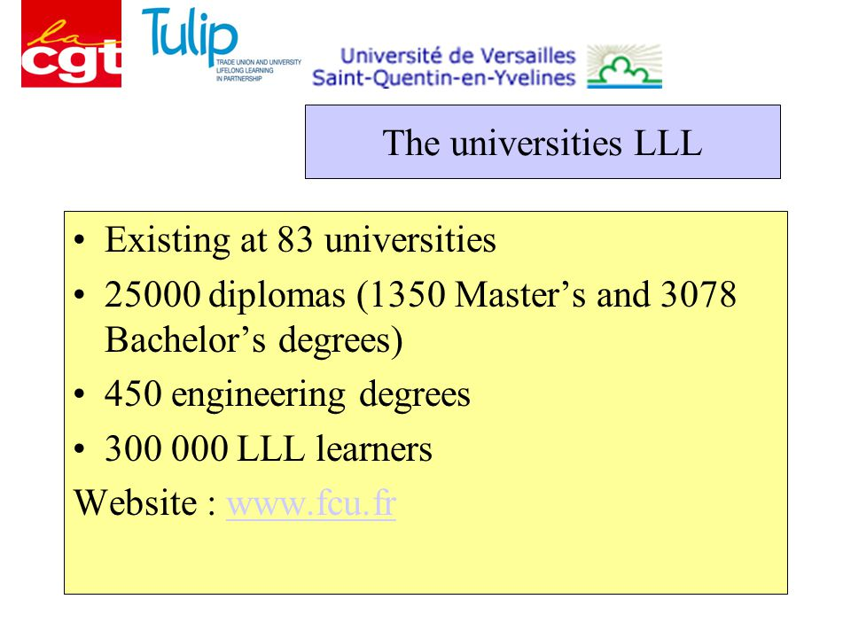 The universities LLL Existing at 83 universities diplomas (1350 Master's and 3078 Bachelor's degrees) 450 engineering degrees LLL learners Website :