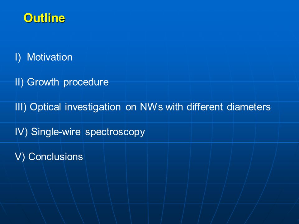 Outline I) Motivation II) Growth procedure III) Optical investigation on NWs with different diameters IV) Single-wire spectroscopy V) Conclusions