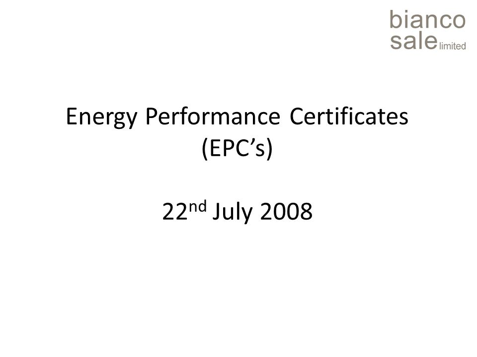 Energy Performance Certificates (EPC's) 22 nd July 2008