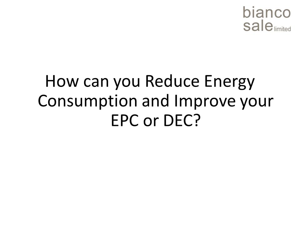 How can you Reduce Energy Consumption and Improve your EPC or DEC
