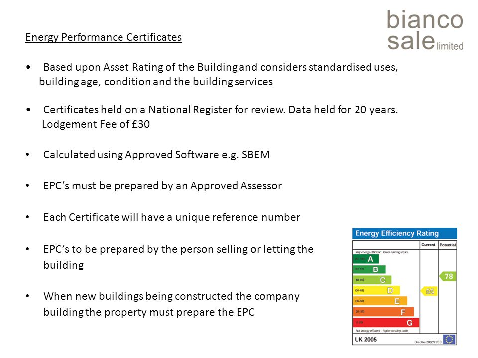 Energy Performance Certificates Based upon Asset Rating of the Building and considers standardised uses, building age, condition and the building services Certificates held on a National Register for review.