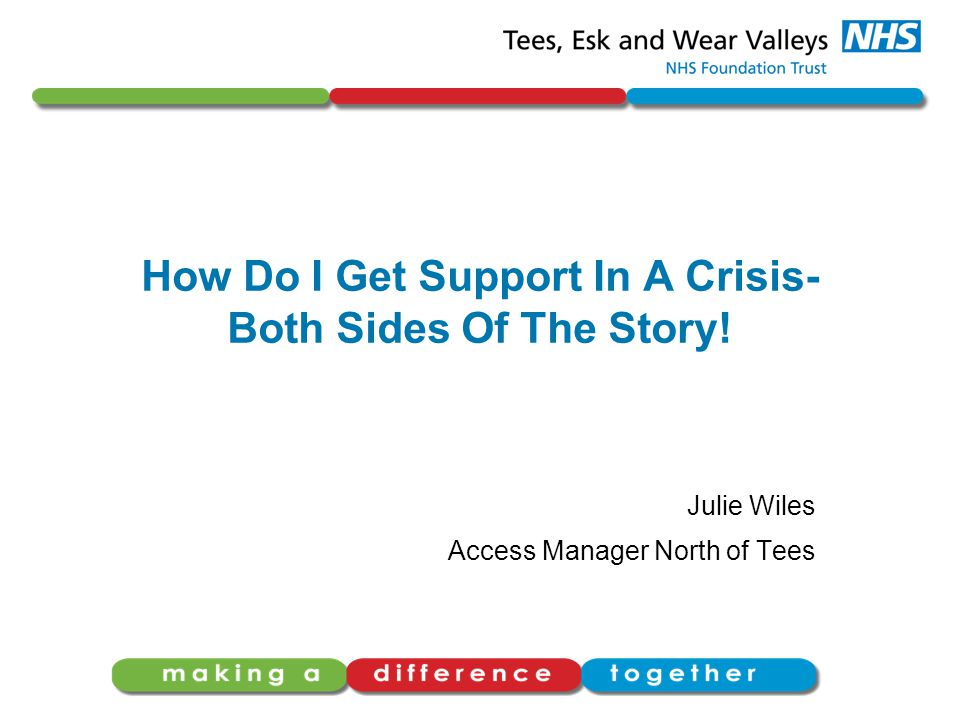 How Do I Get Support In A Crisis- Both Sides Of The Story! Julie Wiles Access Manager North of Tees