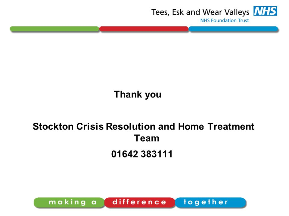 Thank you Stockton Crisis Resolution and Home Treatment Team 01642 383111
