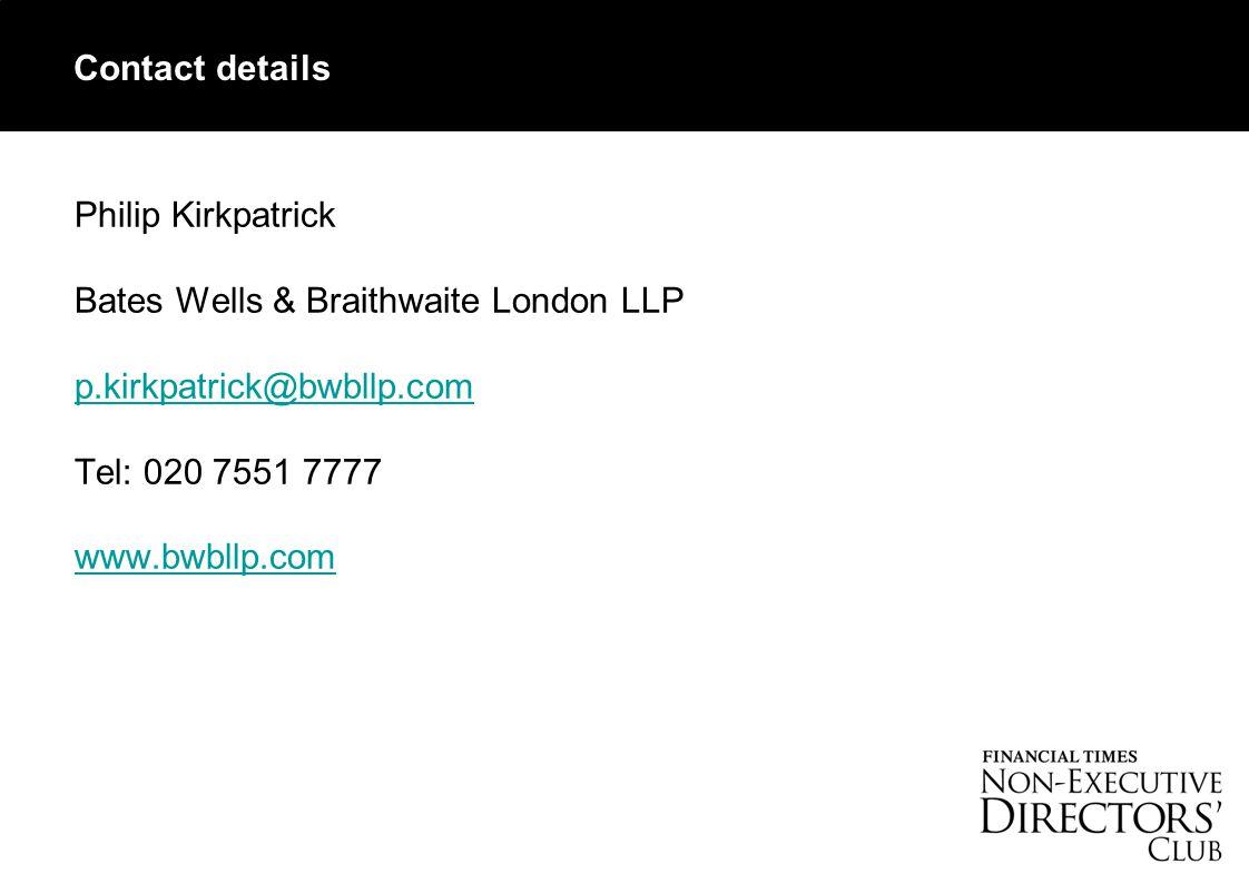 Contact details Philip Kirkpatrick Bates Wells & Braithwaite London LLP p.kirkpatrick@bwbllp.com Tel: 020 7551 7777 www.bwbllp.com