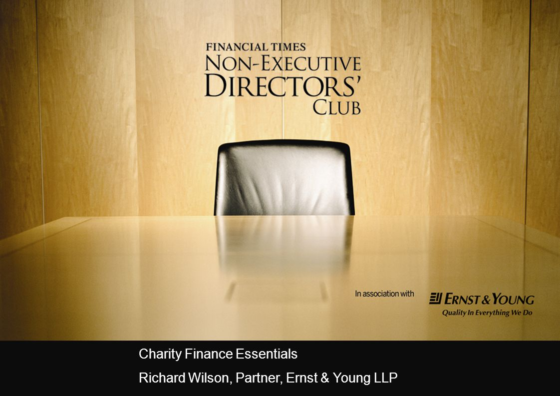 Charity Finance Essentials Richard Wilson, Partner, Ernst & Young LLP