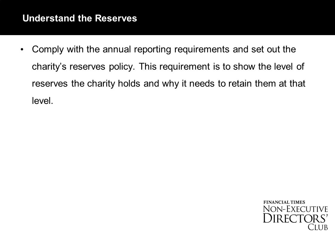 Understand the Reserves Comply with the annual reporting requirements and set out the charity's reserves policy.