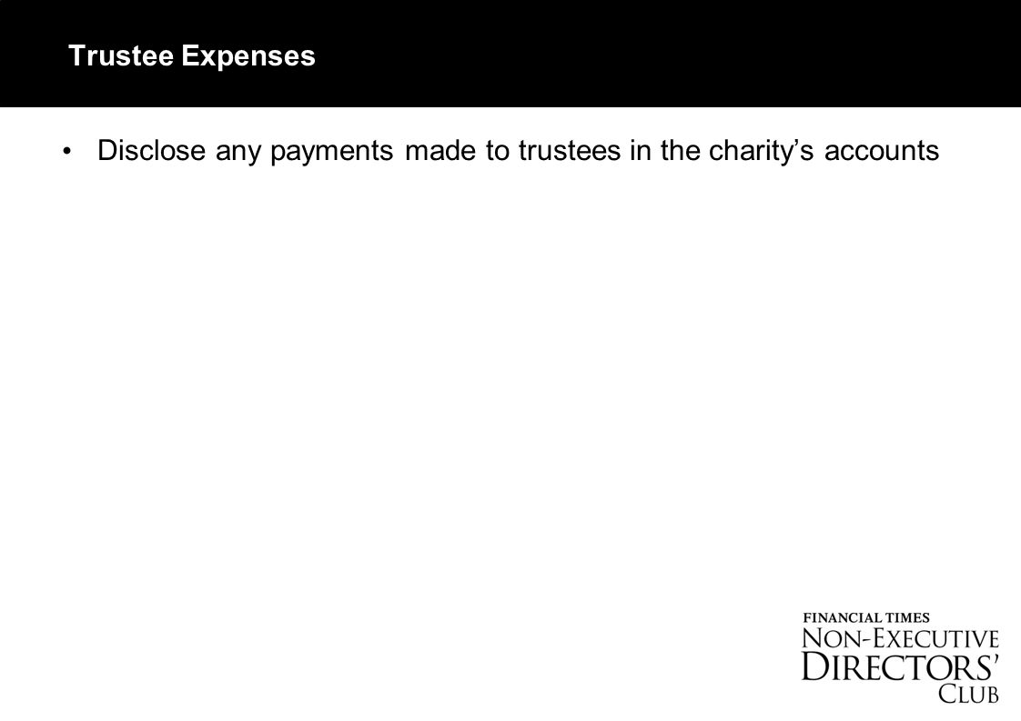 Trustee Expenses Disclose any payments made to trustees in the charity's accounts