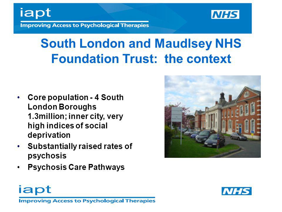 SLaM Psychosis Demonstration site: Increasing access in two care pathways Promoting Recovery Pathway (Southwark, Croydon & Lewisham) Promoting Recovery Pathway (Lambeth) Early Intervention Pathway (Southwark, Lambeth, Croydon & Lewisham) IAPT-EI IAPT- SHARP IAPT- PICuP