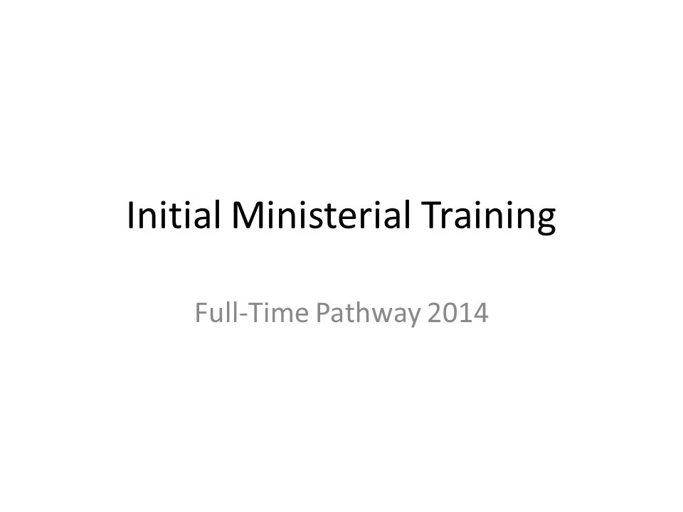 Initial Ministerial Training Full-Time Pathway 2014