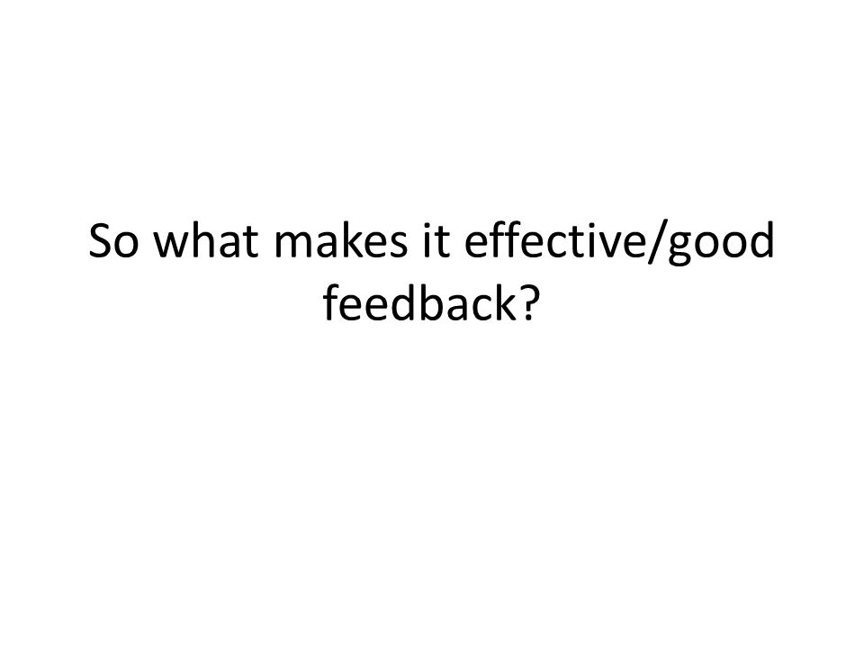 So what makes it effective/good feedback?