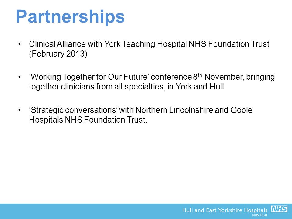 Partnerships Clinical Alliance with York Teaching Hospital NHS Foundation Trust (February 2013) 'Working Together for Our Future' conference 8 th Nove