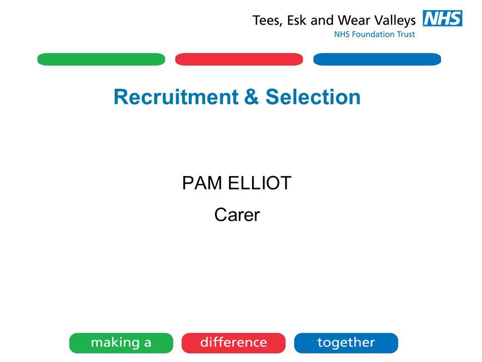 Recruitment & Selection PAM ELLIOT Carer