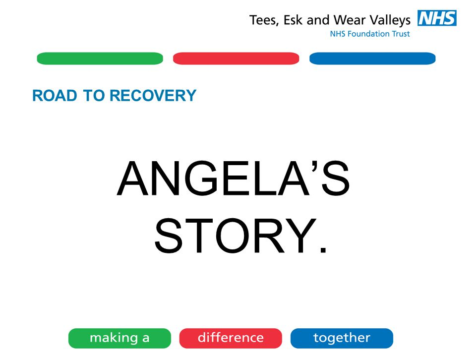 ROAD TO RECOVERY ANGELA'S STORY.