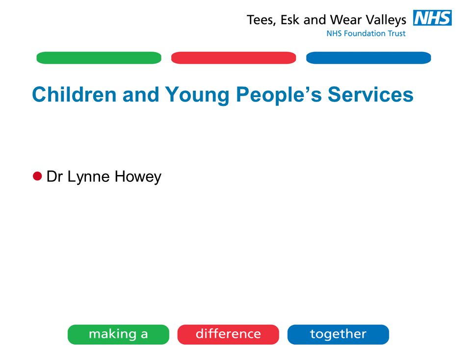 Children and Young People's Services Dr Lynne Howey