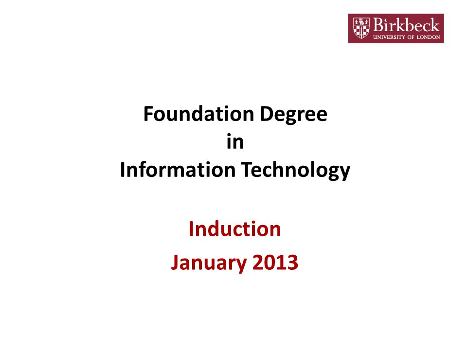 Foundation Degree in Information Technology Induction January 2013