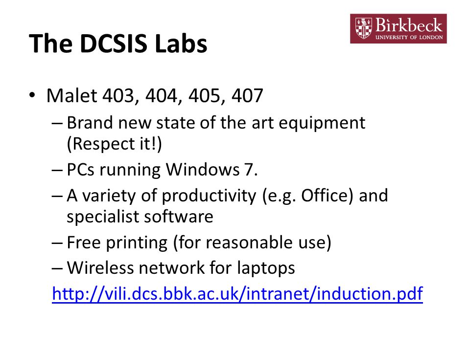 The DCSIS Labs Malet 403, 404, 405, 407 – Brand new state of the art equipment (Respect it!) – PCs running Windows 7.