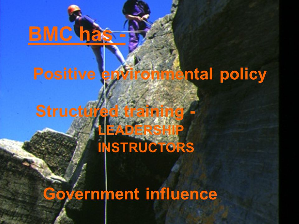 BMC has - Positive environmental policy Structured training - LEADERSHIP INSTRUCTORS Government influence