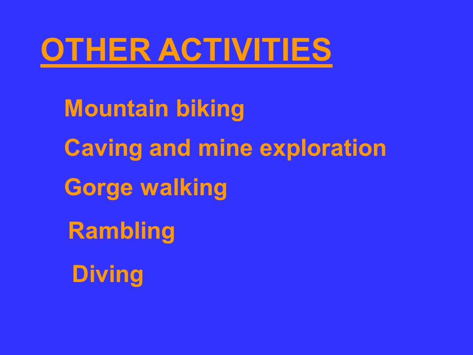 OTHER ACTIVITIES Mountain biking Caving and mine exploration Gorge walking Rambling Diving