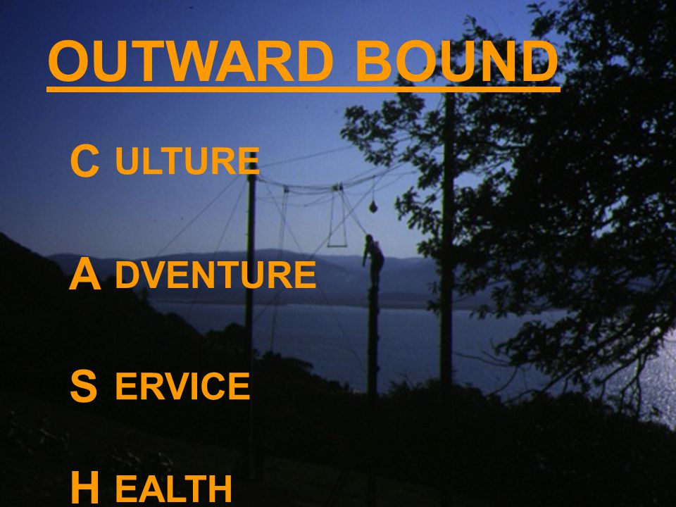 OUTWARD BOUND C A S H ULTURE DVENTURE ERVICE EALTH