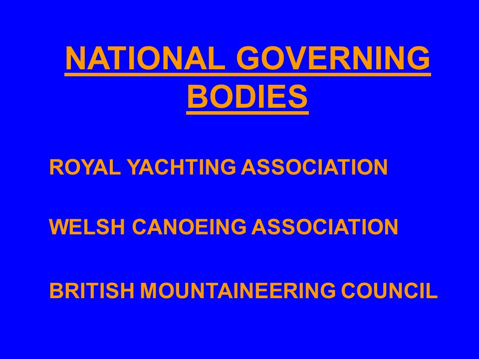 NATIONAL GOVERNING BODIES ROYAL YACHTING ASSOCIATION WELSH CANOEING ASSOCIATION BRITISH MOUNTAINEERING COUNCIL