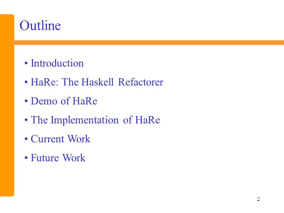 2 Outline Introduction HaRe: The Haskell Refactorer Demo of HaRe The Implementation of HaRe Current Work Future Work