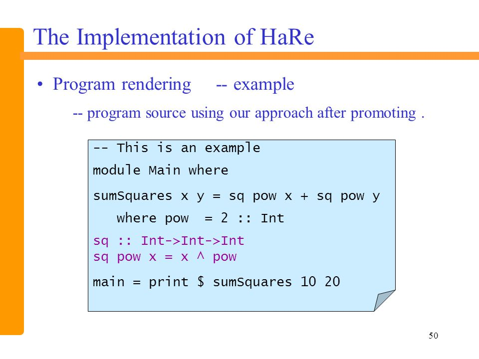 50 Program rendering -- example The Implementation of HaRe -- program source using our approach after promoting.