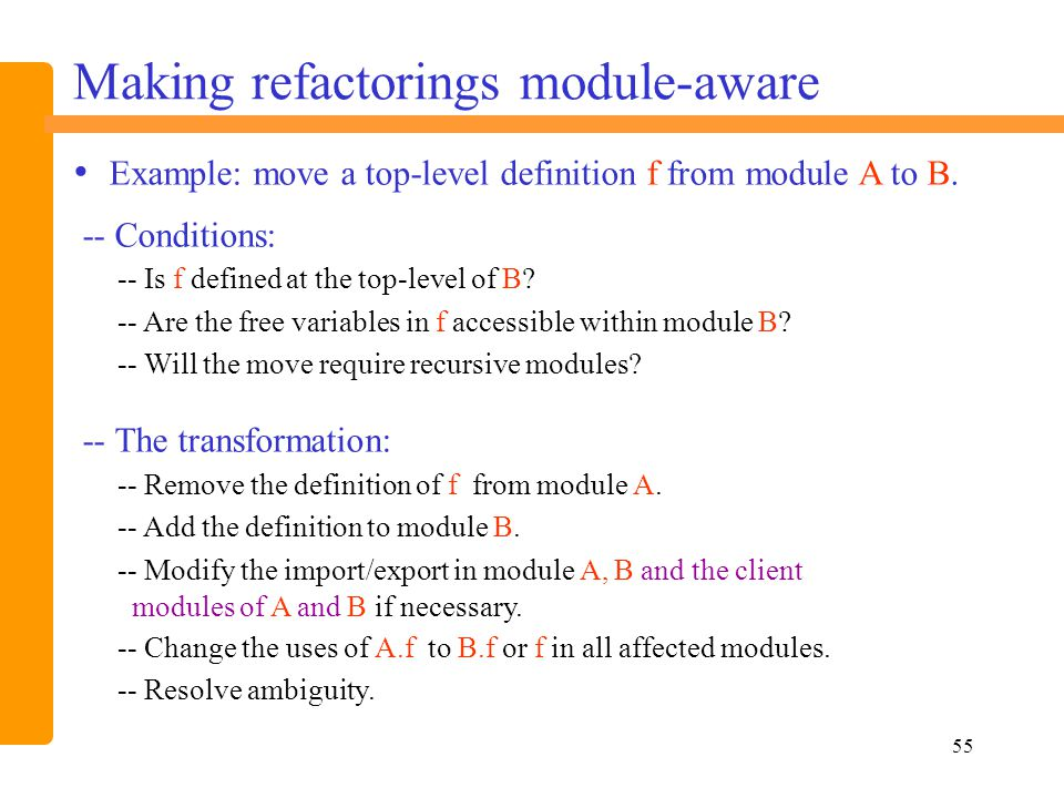 55 Making refactorings module-aware Example: move a top-level definition f from module A to B.