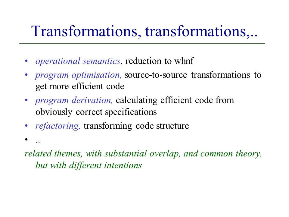 Transformations, transformations,..