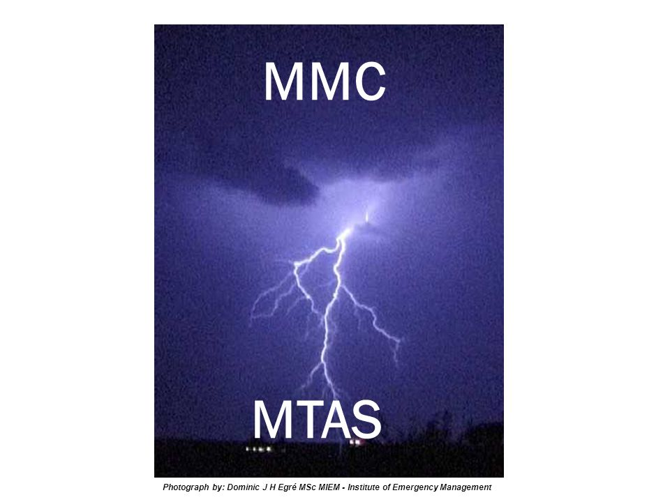 MMC MTAS Photograph by: Dominic J H Egré MSc MIEM - Institute of Emergency Management