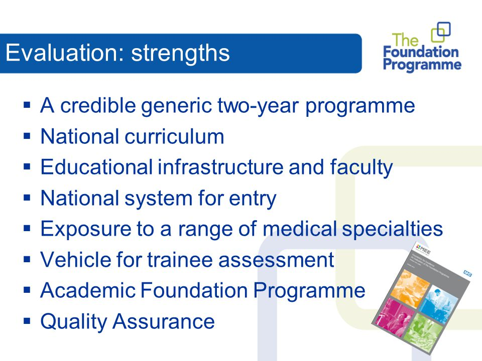 Evaluation: strengths  A credible generic two-year programme  National curriculum  Educational infrastructure and faculty  National system for ent