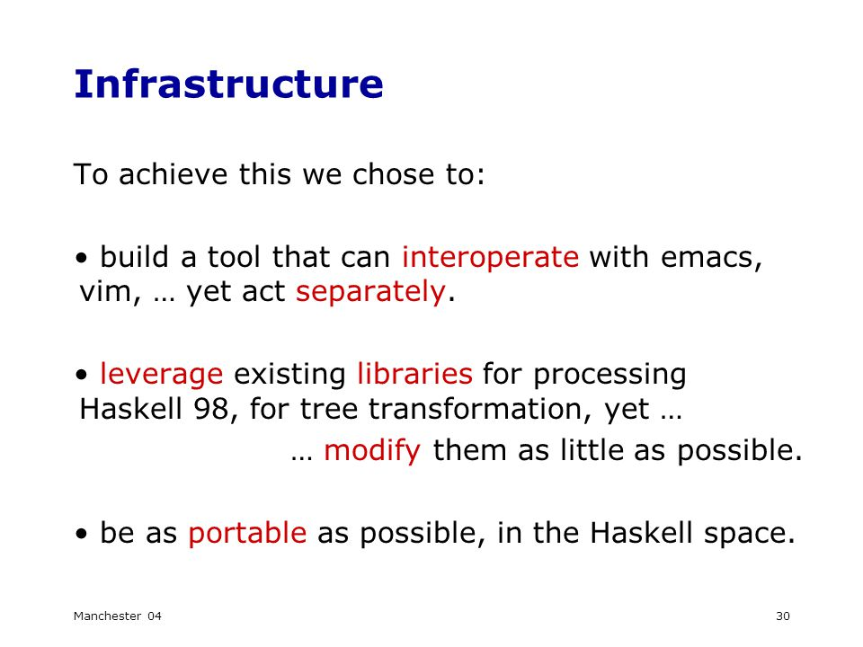 Manchester 0430 Infrastructure To achieve this we chose to: build a tool that can interoperate with emacs, vim, … yet act separately.