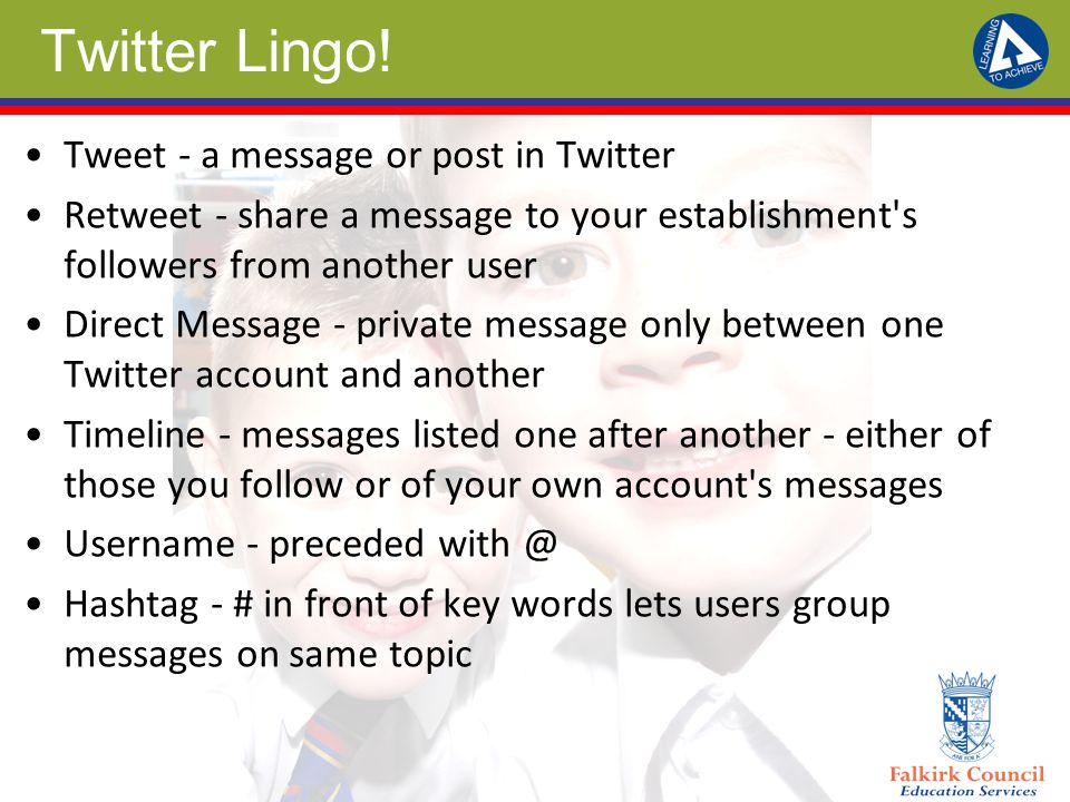 Twitter Lingo! Tweet - a message or post in Twitter Retweet - share a message to your establishment's followers from another user Direct Message - pri