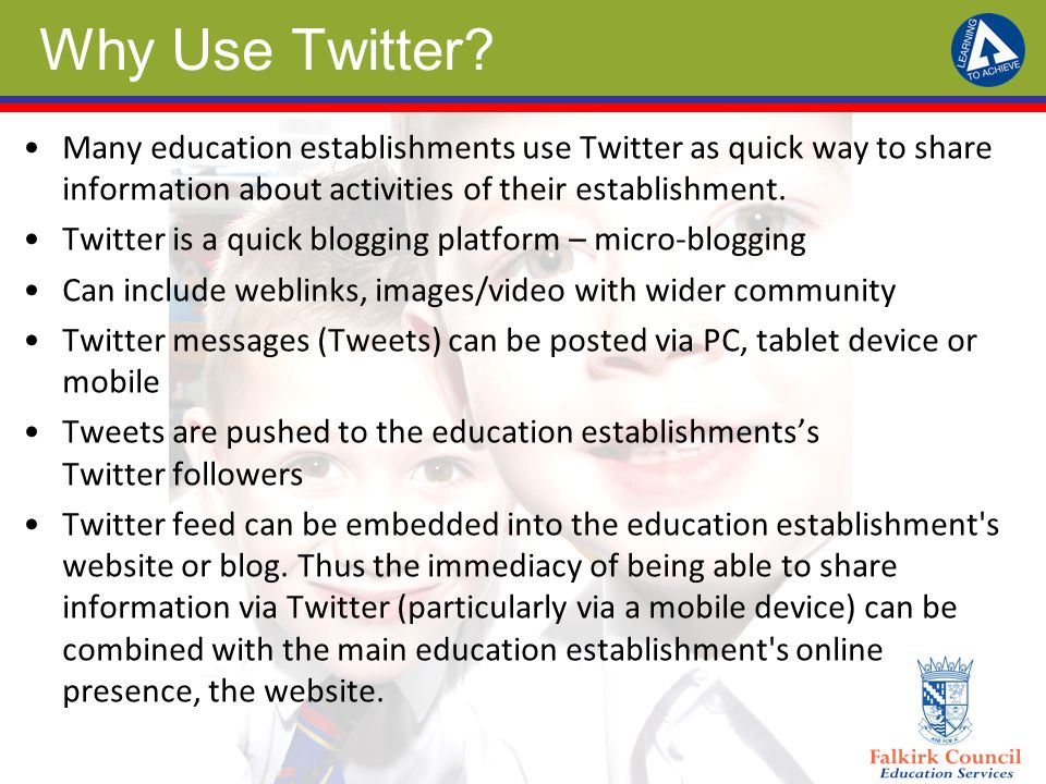 Why Use Twitter? Many education establishments use Twitter as quick way to share information about activities of their establishment. Twitter is a qui