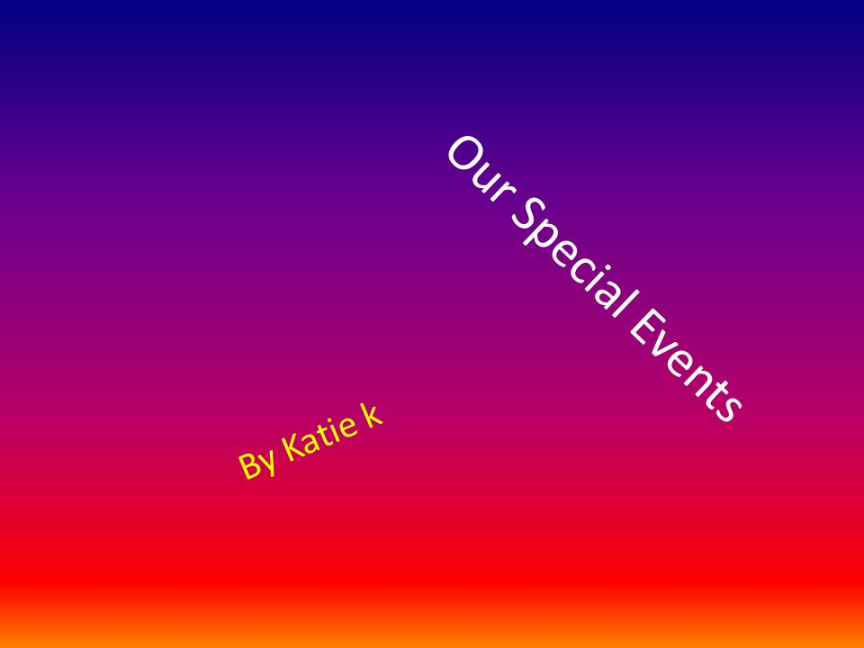 Our Special Events By Katie k