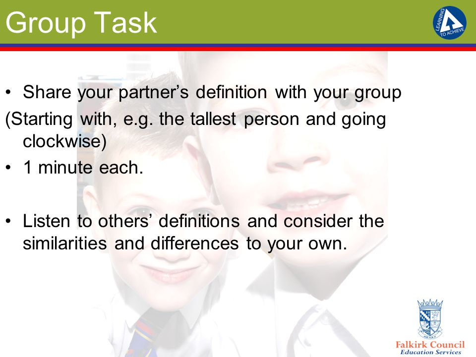 Group Task Share your partner's definition with your group (Starting with, e.g. the tallest person and going clockwise) 1 minute each. Listen to other