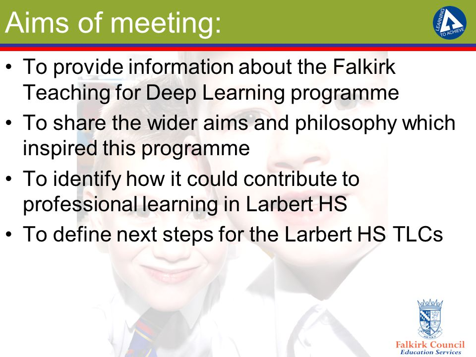 Wider Aims and Philosophy Improve the learners' experiences Move from good to great in Falkirk classrooms Provide quality support for teachers Support a shift towards focused professional learning Get that leadership distributed.