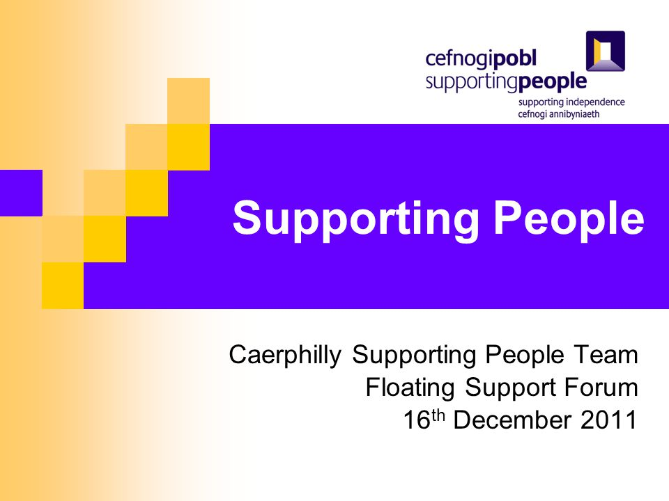 Supporting People Caerphilly Supporting People Team Floating Support Forum 16 th December 2011