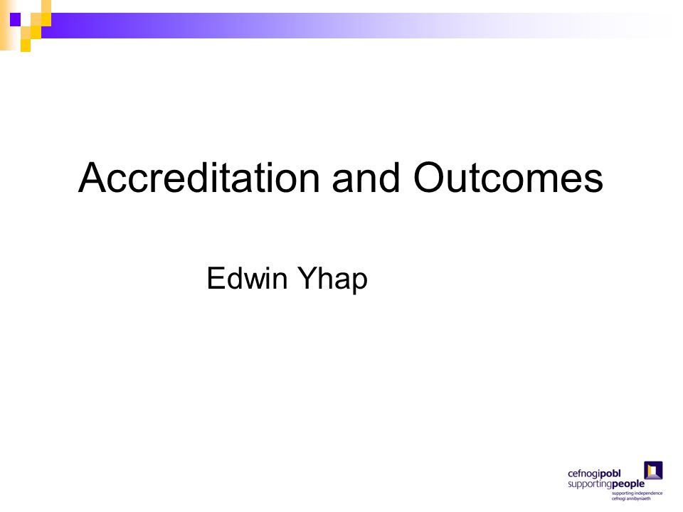 Accreditation and Outcomes Edwin Yhap